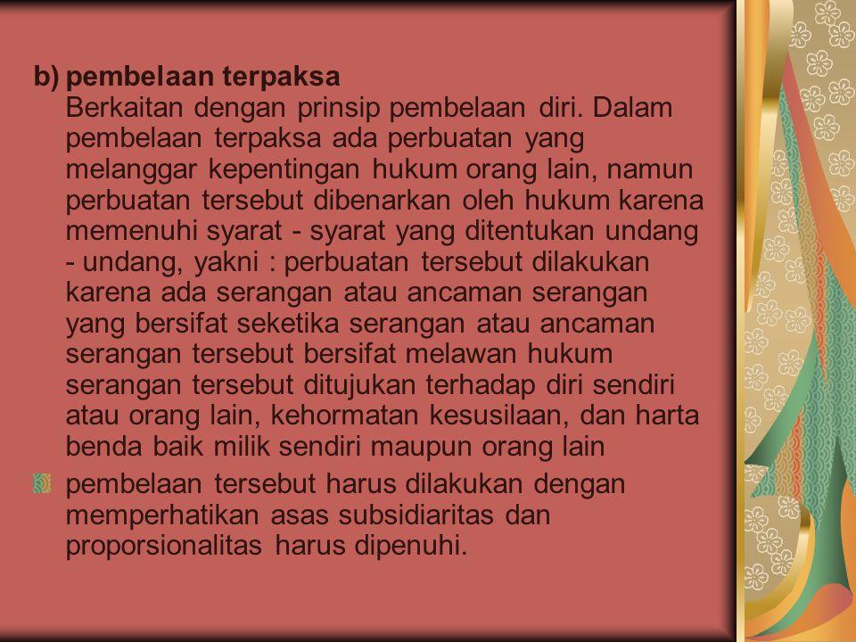 b). pembelaan terpaksa Berkaitan dengan prinsip pembelaan diri