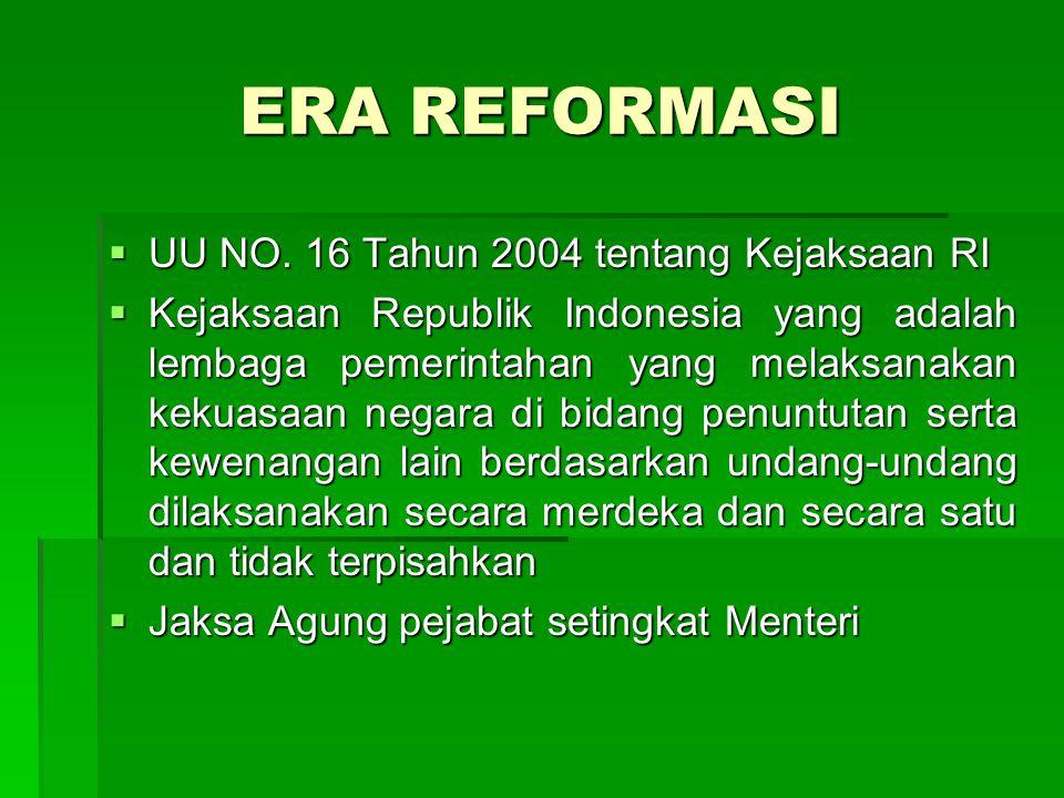 ERA REFORMASI UU NO. 16 Tahun 2004 tentang Kejaksaan RI