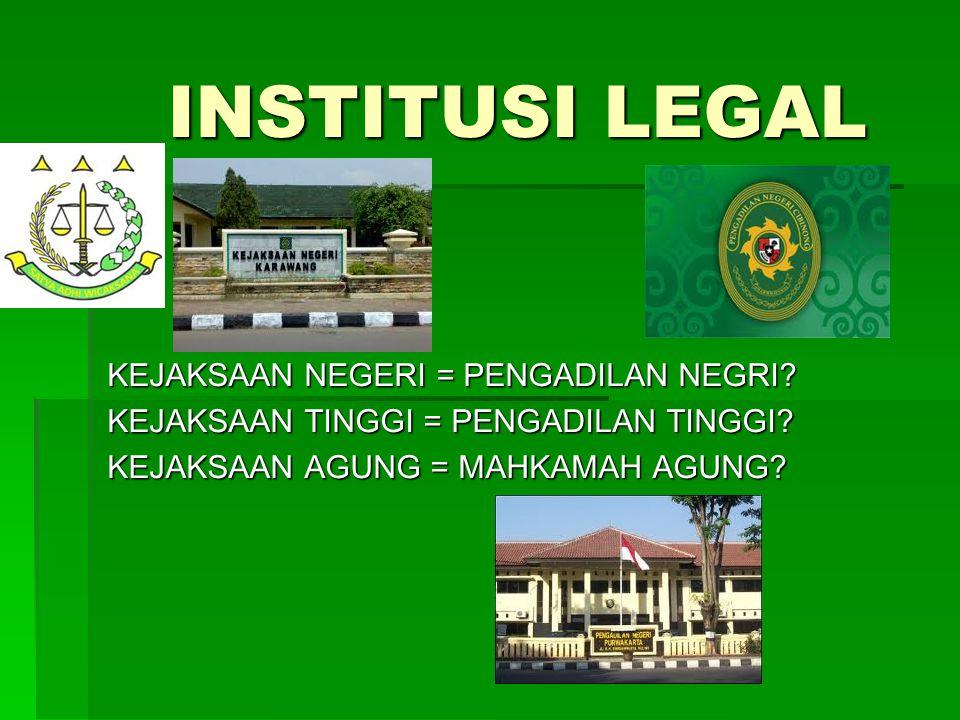 Institusi Legal KEJAKSAAN NEGERI = PENGADILAN NEGRI