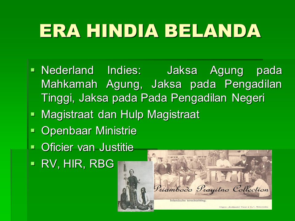 ERA HINDIA BELANDA Nederland Indies: Jaksa Agung pada Mahkamah Agung, Jaksa pada Pengadilan Tinggi, Jaksa pada Pada Pengadilan Negeri.