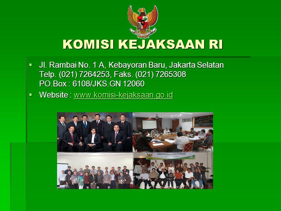 KOMISI KEJAKSAAN RI Jl. Rambai No. 1 A, Kebayoran Baru, Jakarta Selatan Telp. (021) 7264253, Faks. (021) 7265308 PO.Box : 6108/JKS.GN 12060.