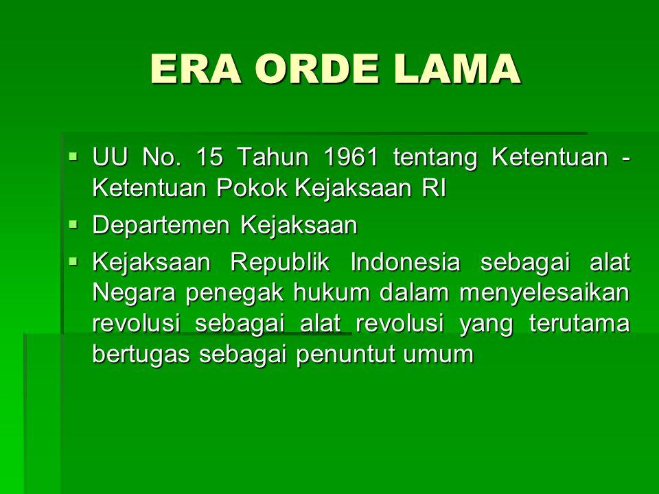 ERA ORDE LAMA UU No. 15 Tahun 1961 tentang Ketentuan - Ketentuan Pokok Kejaksaan RI. Departemen Kejaksaan.