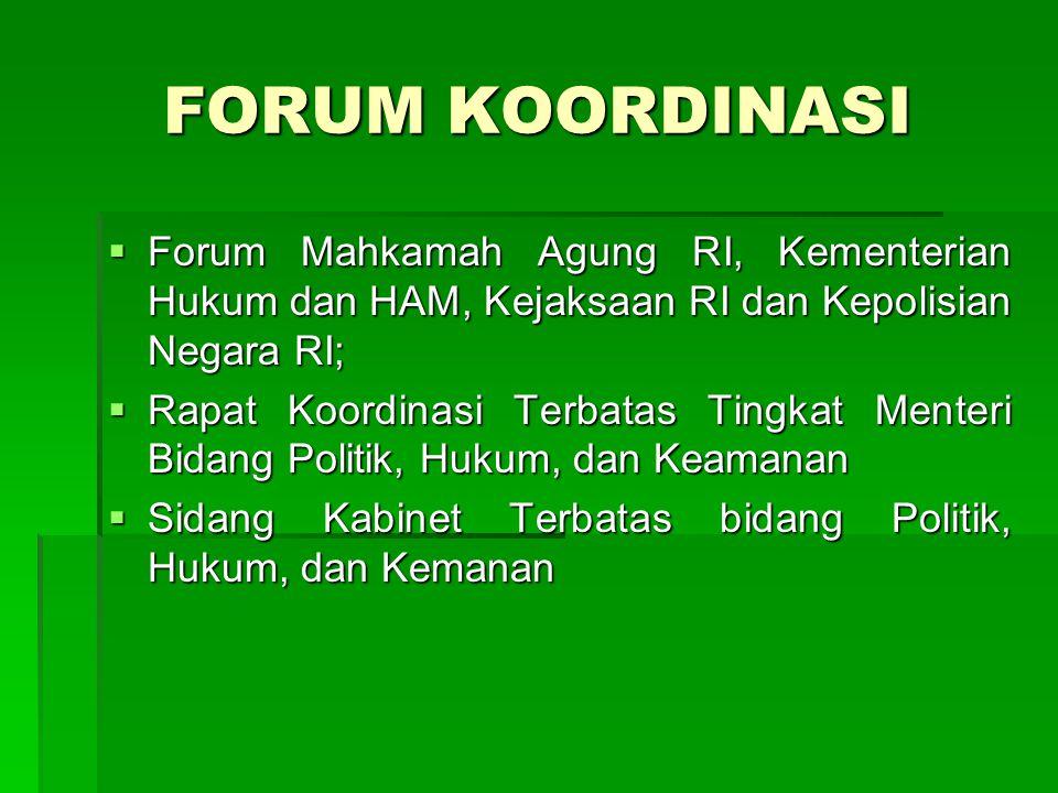 FORUM KOORDINASI Forum Mahkamah Agung RI, Kementerian Hukum dan HAM, Kejaksaan RI dan Kepolisian Negara RI;