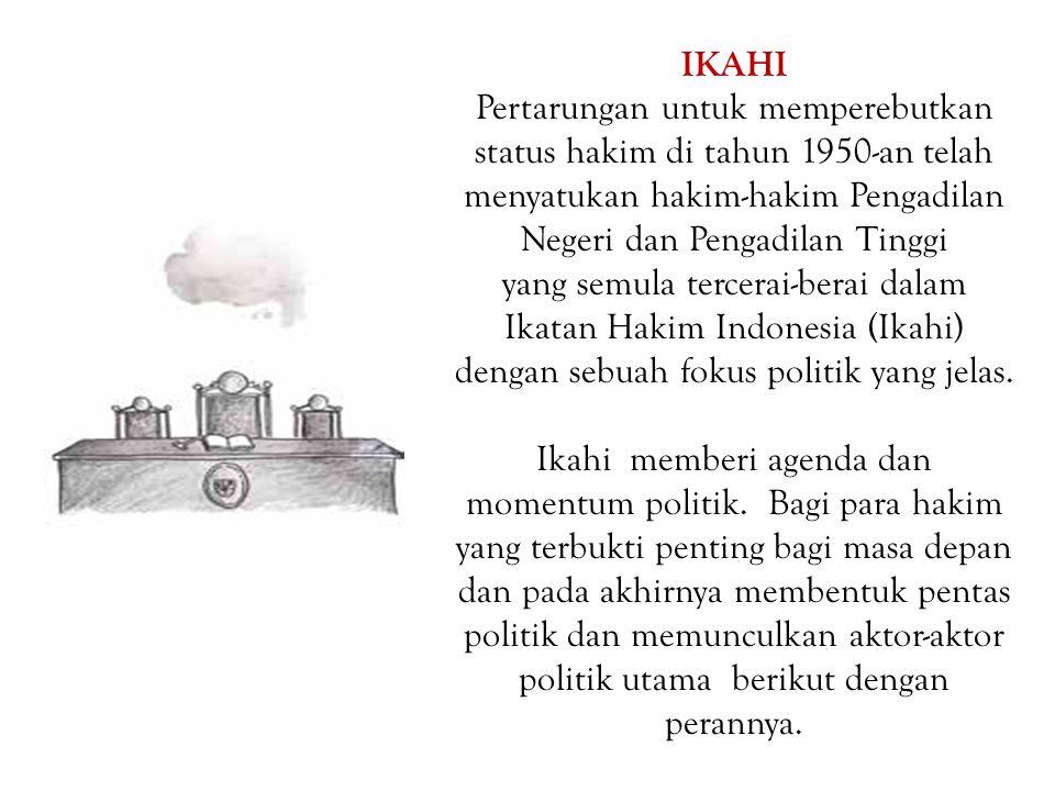 IKAHI Pertarungan untuk memperebutkan status hakim di tahun 1950-an telah menyatukan hakim-hakim Pengadilan Negeri dan Pengadilan Tinggi yang semula tercerai-berai dalam Ikatan Hakim Indonesia (Ikahi) dengan sebuah fokus politik yang jelas.