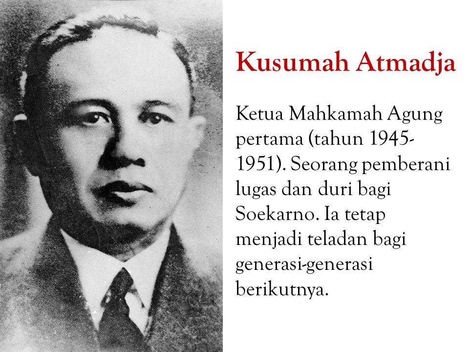 Kusumah Atmadja Ketua Mahkamah Agung pertama (tahun 1945-1951). Seorang pemberani.
