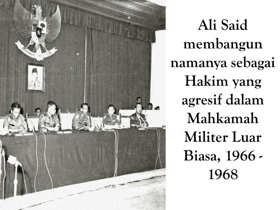 Ali Said membangun namanya sebagai Hakim yang agresif dalam Mahkamah Militer Luar Biasa, 1966 - 1968