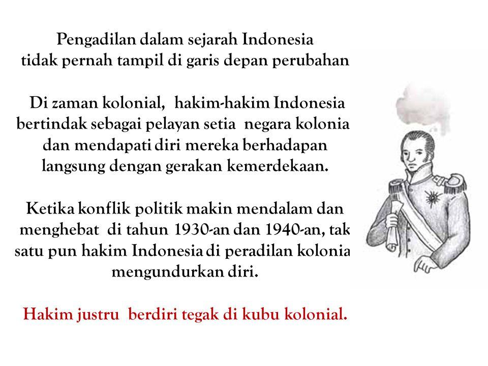 Pengadilan dalam sejarah Indonesia tidak pernah tampil di garis depan perubahan.
