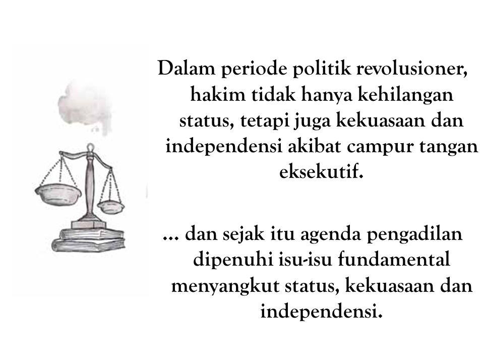 Dalam periode politik revolusioner, hakim tidak hanya kehilangan status, tetapi juga kekuasaan dan independensi akibat campur tangan eksekutif.