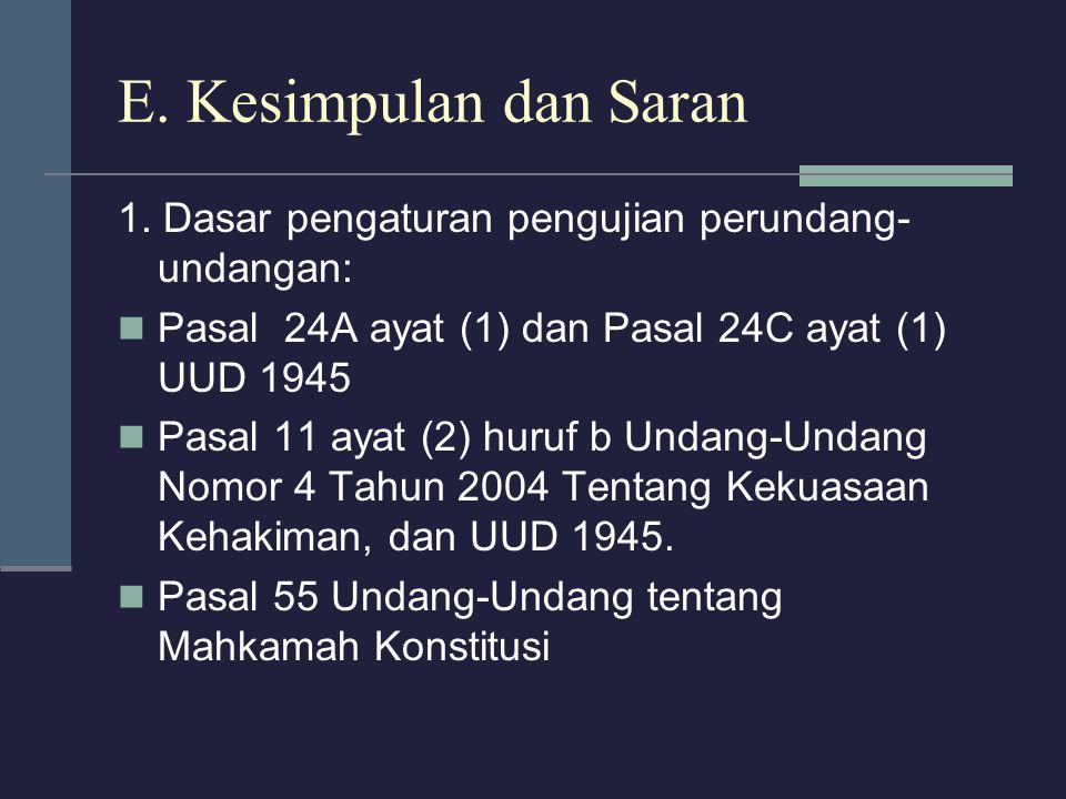E. Kesimpulan dan Saran 1. Dasar pengaturan pengujian perundang-undangan: Pasal 24A ayat (1) dan Pasal 24C ayat (1) UUD 1945.