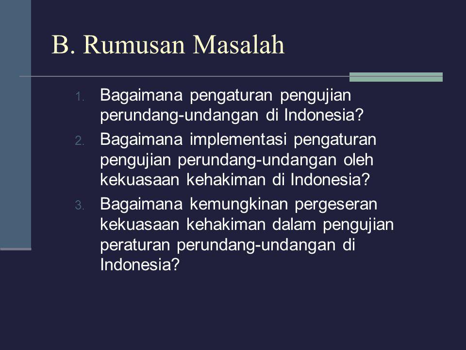 B. Rumusan Masalah Bagaimana pengaturan pengujian perundang-undangan di Indonesia