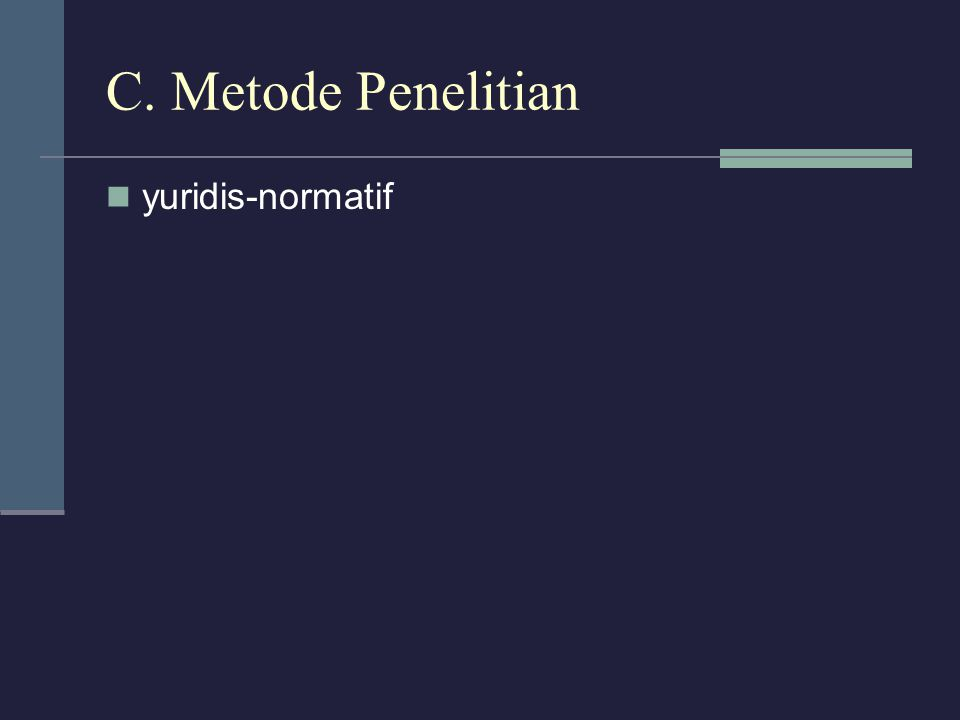C. Metode Penelitian yuridis-normatif