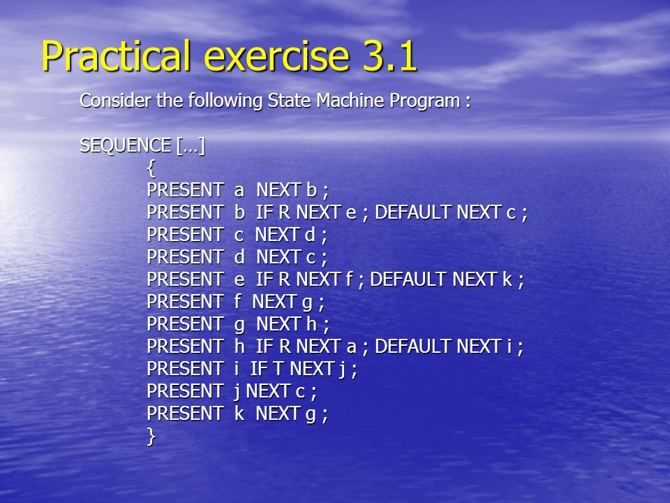 Practical exercise 3.1 Consider the following State Machine Program :