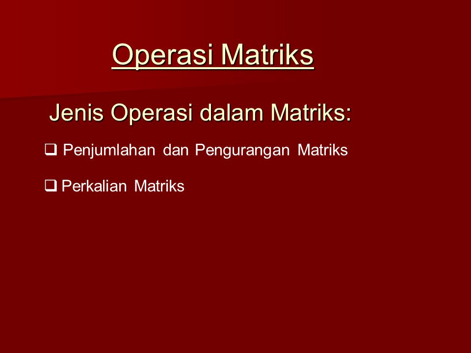 Jenis Operasi dalam Matriks: