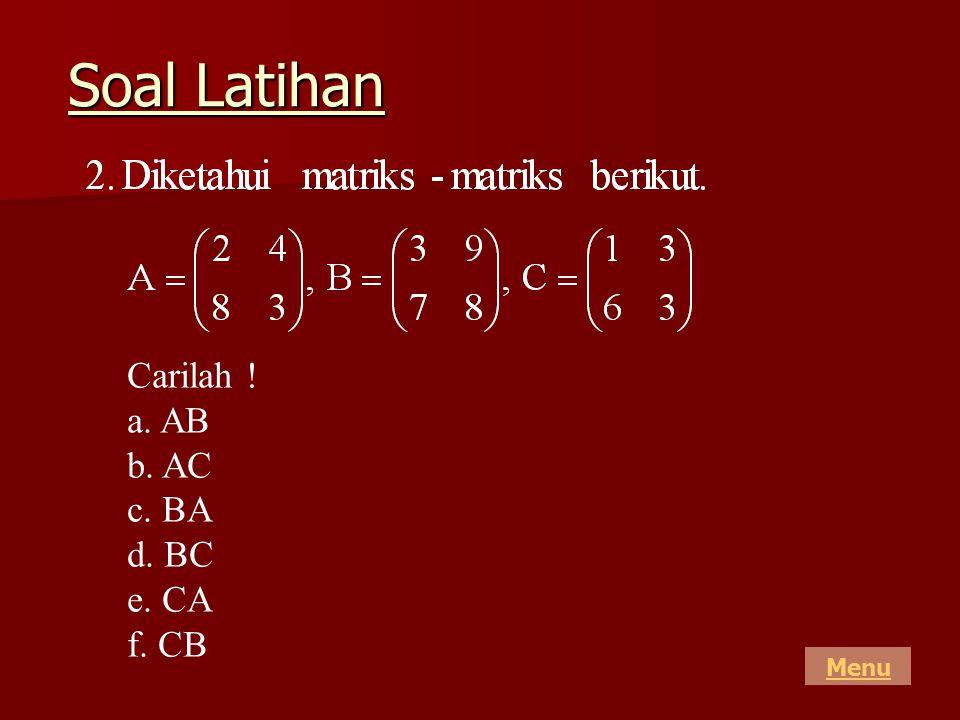 Soal Latihan Carilah ! a. AB b. AC c. BA d. BC e. CA f. CB Menu