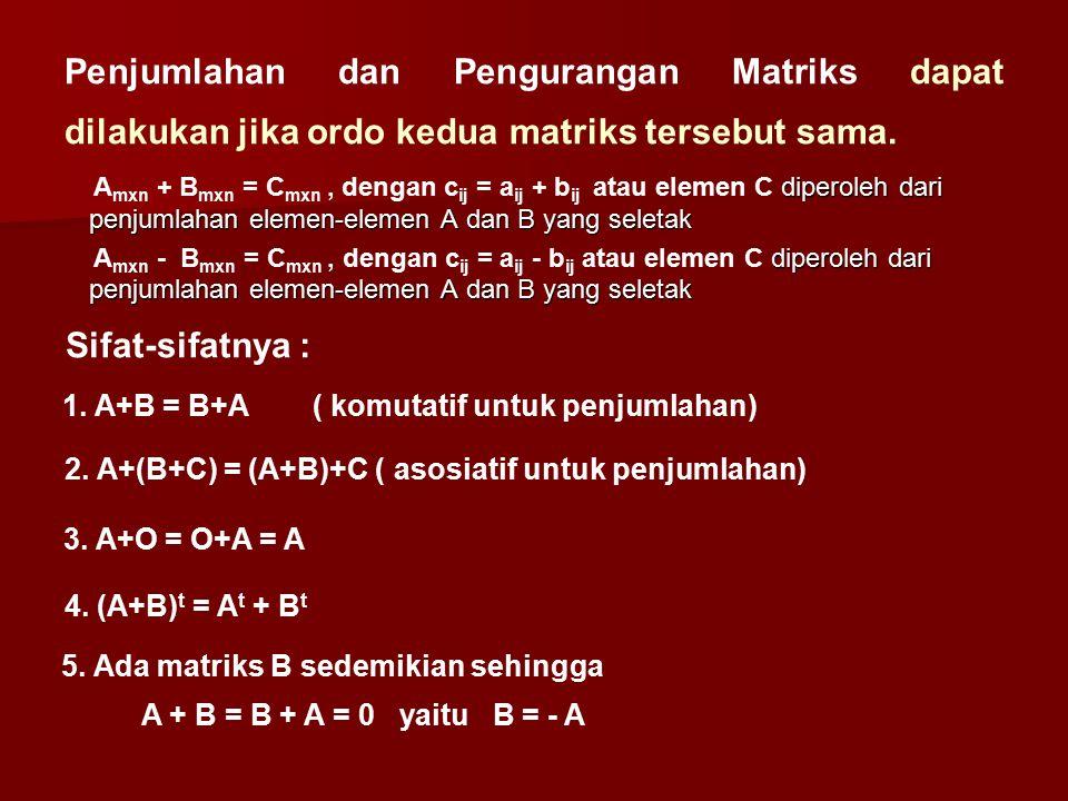 Penjumlahan dan Pengurangan Matriks dapat dilakukan jika ordo kedua matriks tersebut sama.