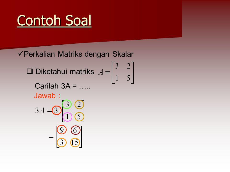 Contoh Soal Perkalian Matriks dengan Skalar Diketahui matriks