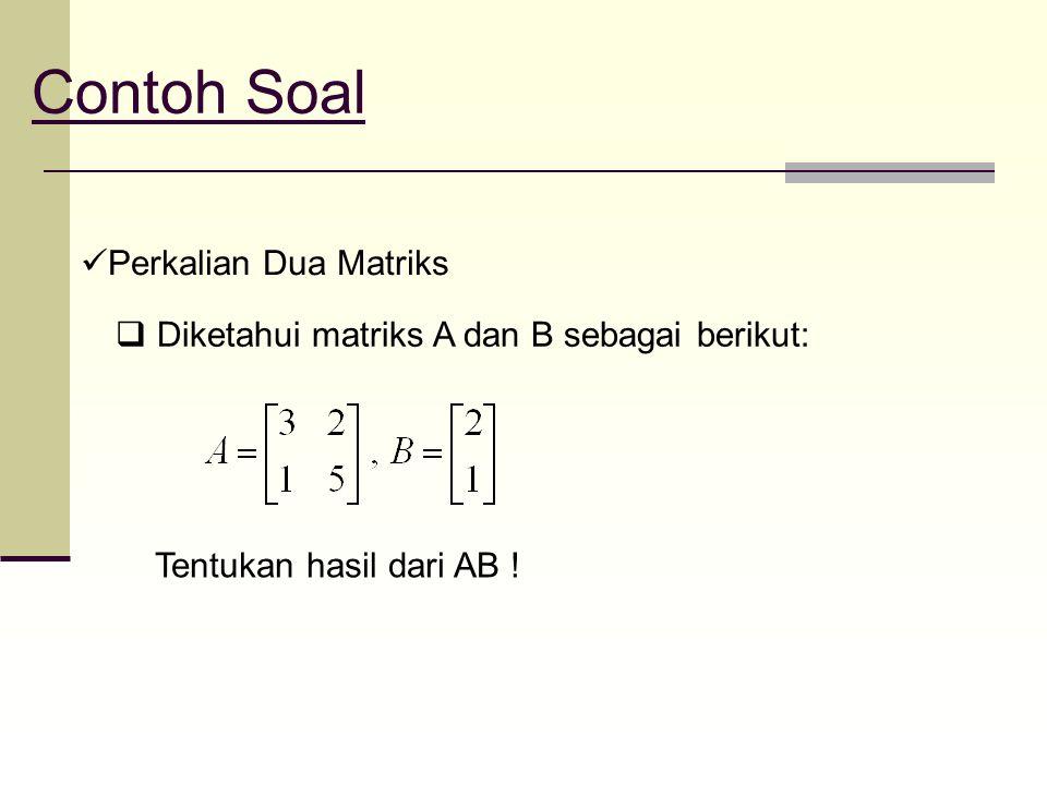 Contoh Soal Perkalian Dua Matriks