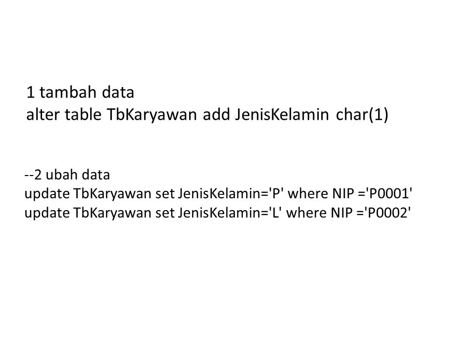 alter table TbKaryawan add JenisKelamin char(1)