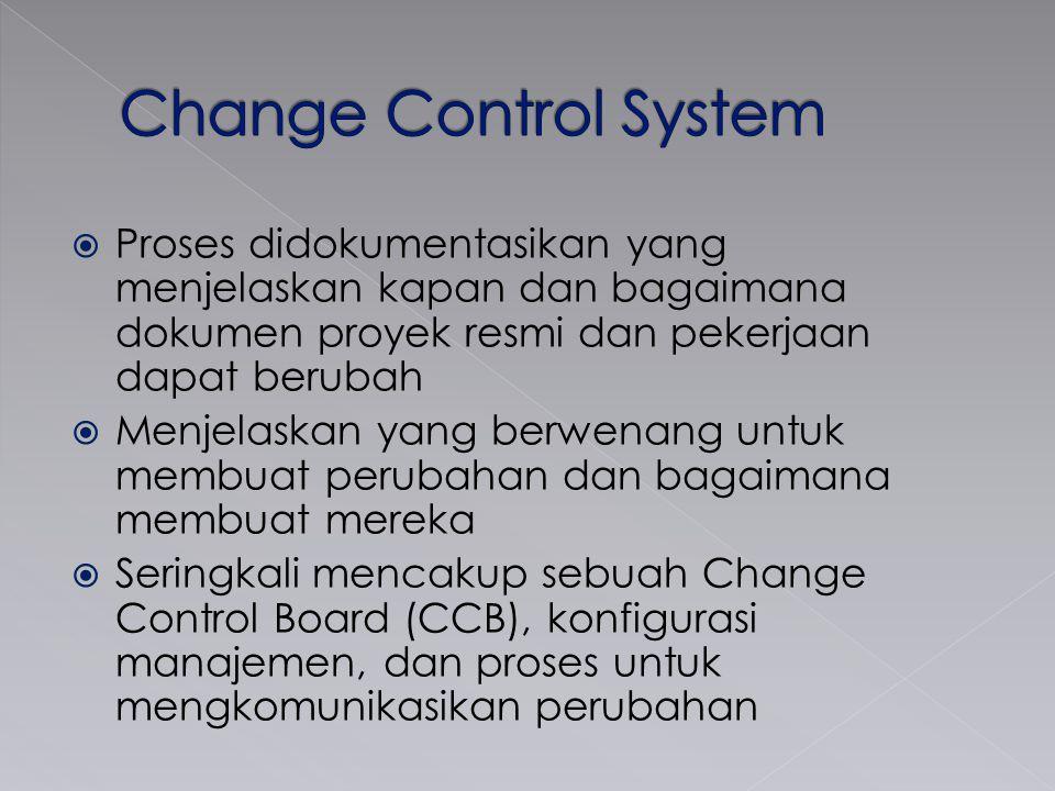 Change Control System Proses didokumentasikan yang menjelaskan kapan dan bagaimana dokumen proyek resmi dan pekerjaan dapat berubah.