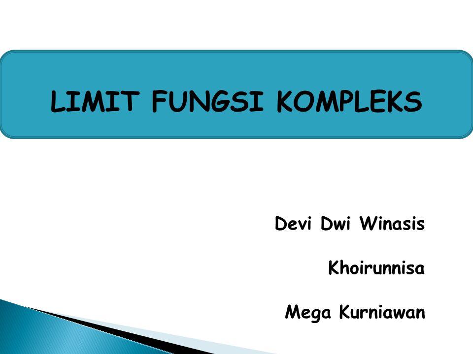 LIMIT FUNGSI KOMPLEKS Devi Dwi Winasis Khoirunnisa Mega Kurniawan