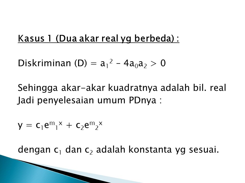 Kasus 1 (Dua akar real yg berbeda) : Diskriminan (D) = a12 – 4a0a2 > 0 Sehingga akar-akar kuadratnya adalah bil.