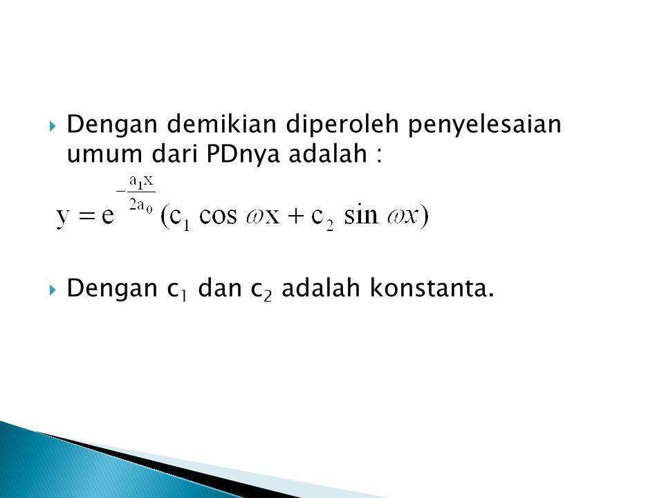 Dengan demikian diperoleh penyelesaian umum dari PDnya adalah :