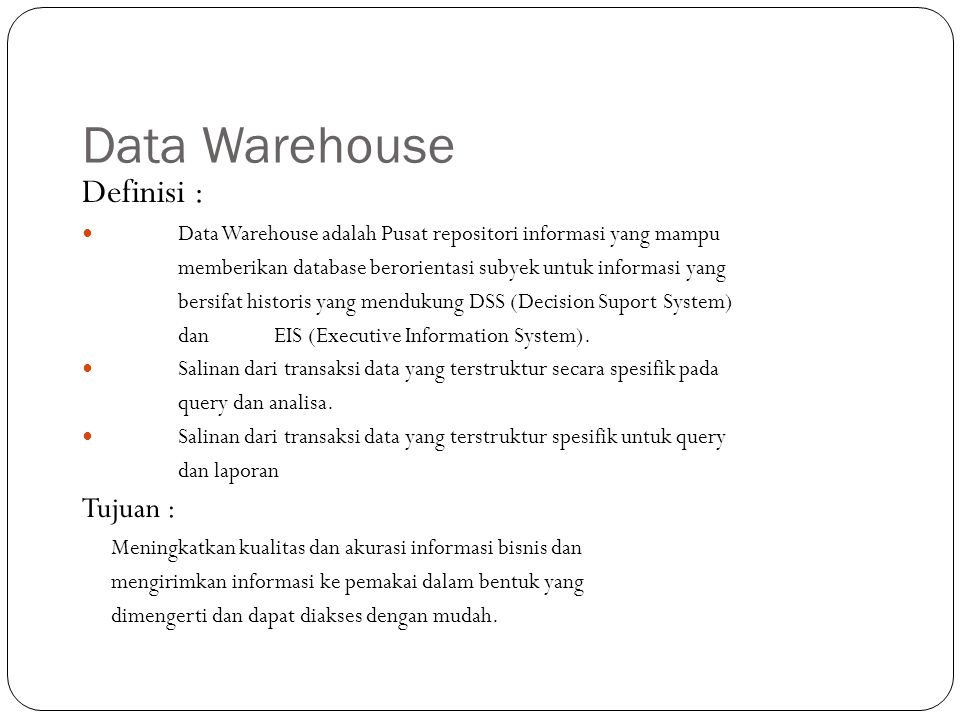 Data Warehouse Definisi : Tujuan :