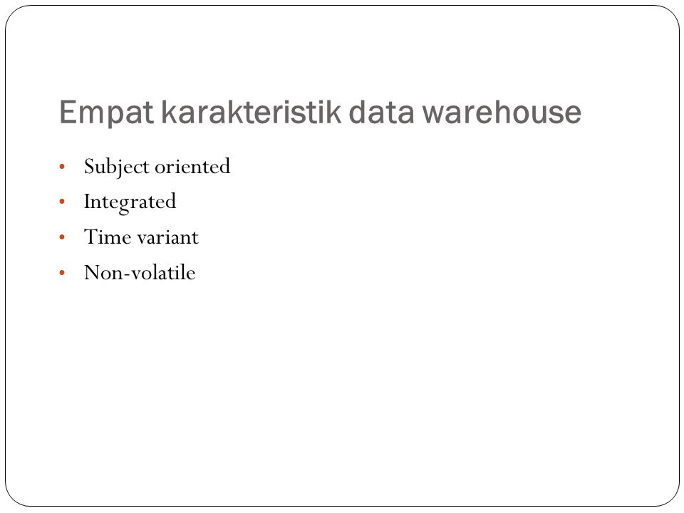 Empat karakteristik data warehouse