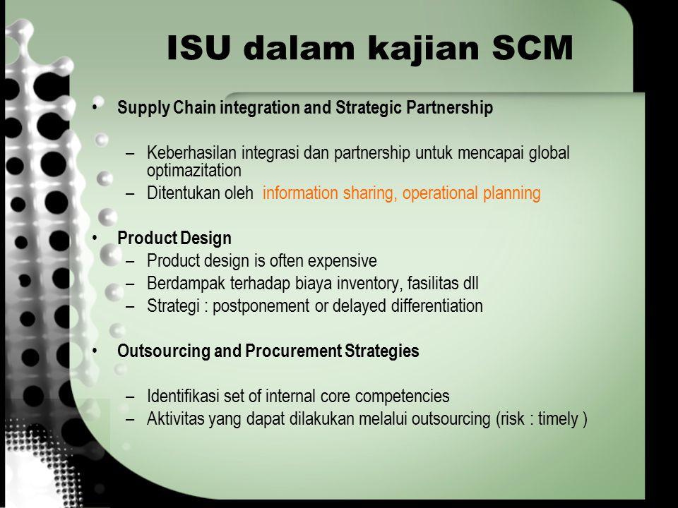 ISU dalam kajian SCM Supply Chain integration and Strategic Partnership. Keberhasilan integrasi dan partnership untuk mencapai global optimazitation.