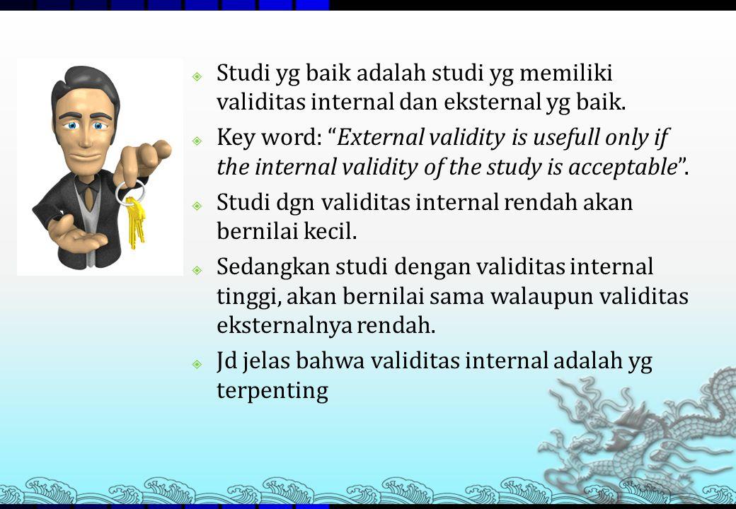 Studi yg baik adalah studi yg memiliki validitas internal dan eksternal yg baik.