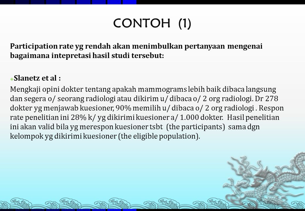 CONTOH (1) Participation rate yg rendah akan menimbulkan pertanyaan mengenai bagaimana intepretasi hasil studi tersebut: