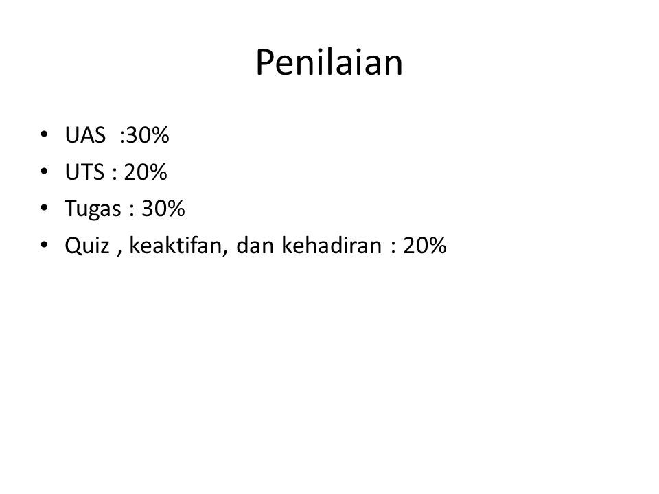 Penilaian UAS :30% UTS : 20% Tugas : 30%