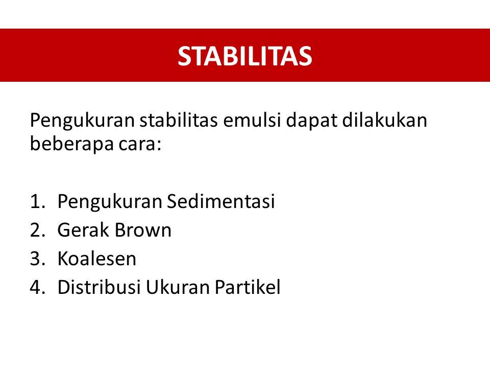 STABILITAS Pengukuran stabilitas emulsi dapat dilakukan beberapa cara: