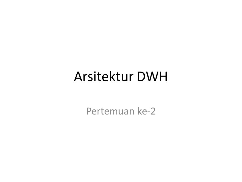 Arsitektur DWH Pertemuan ke-2