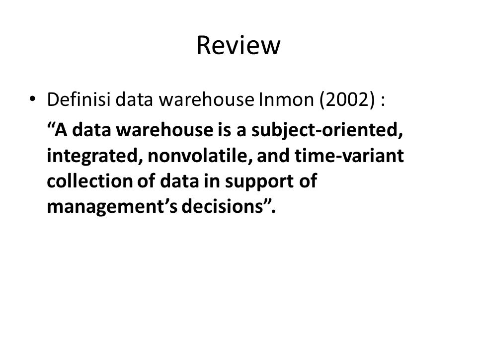 Review Definisi data warehouse Inmon (2002) :