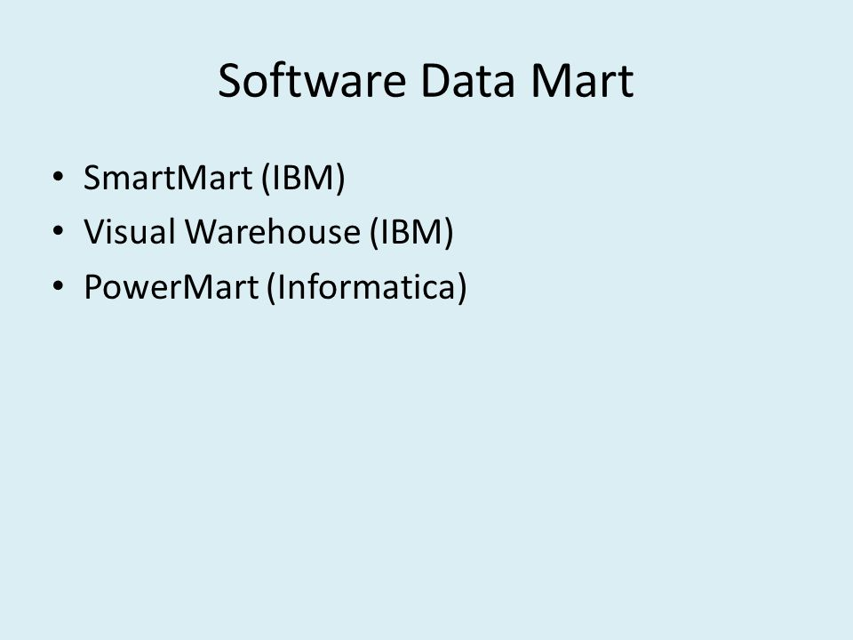 Software Data Mart SmartMart (IBM) Visual Warehouse (IBM)