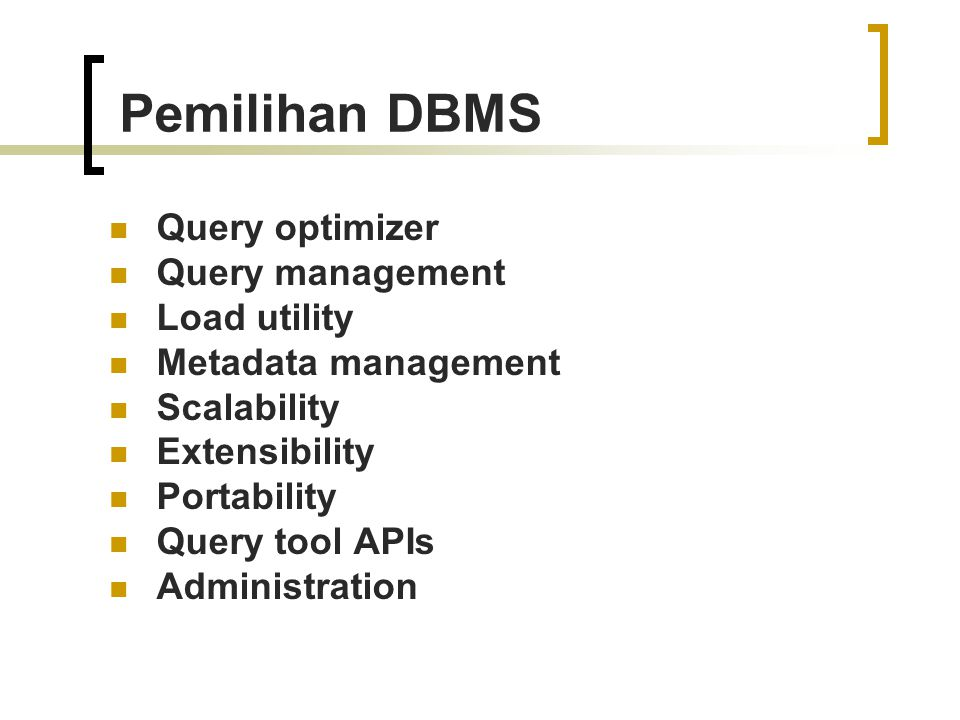Pemilihan DBMS Query optimizer Query management Load utility