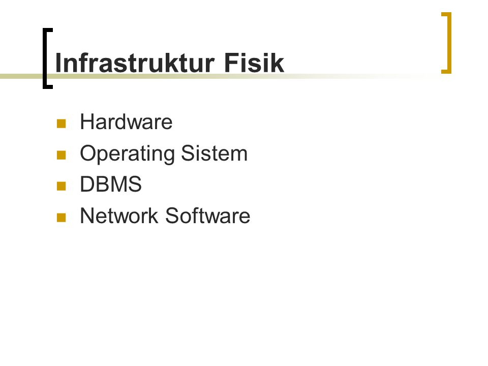 Infrastruktur Fisik Hardware Operating Sistem DBMS Network Software