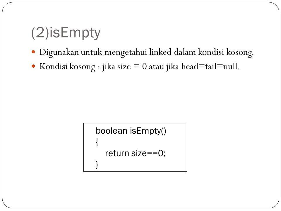 (2)isEmpty Digunakan untuk mengetahui linked dalam kondisi kosong.
