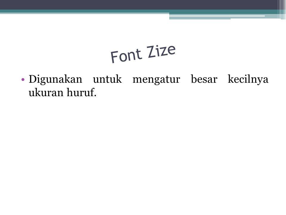 Font Zize Digunakan untuk mengatur besar kecilnya ukuran huruf.