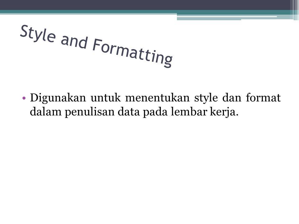 Style and Formatting Digunakan untuk menentukan style dan format dalam penulisan data pada lembar kerja.