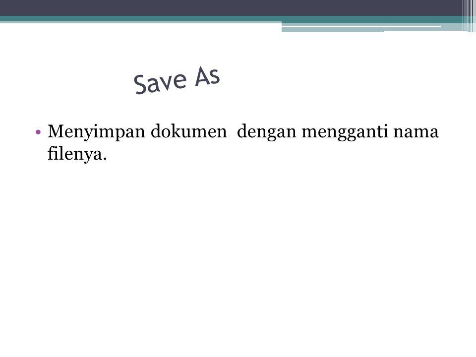 Save As Menyimpan dokumen dengan mengganti nama filenya.