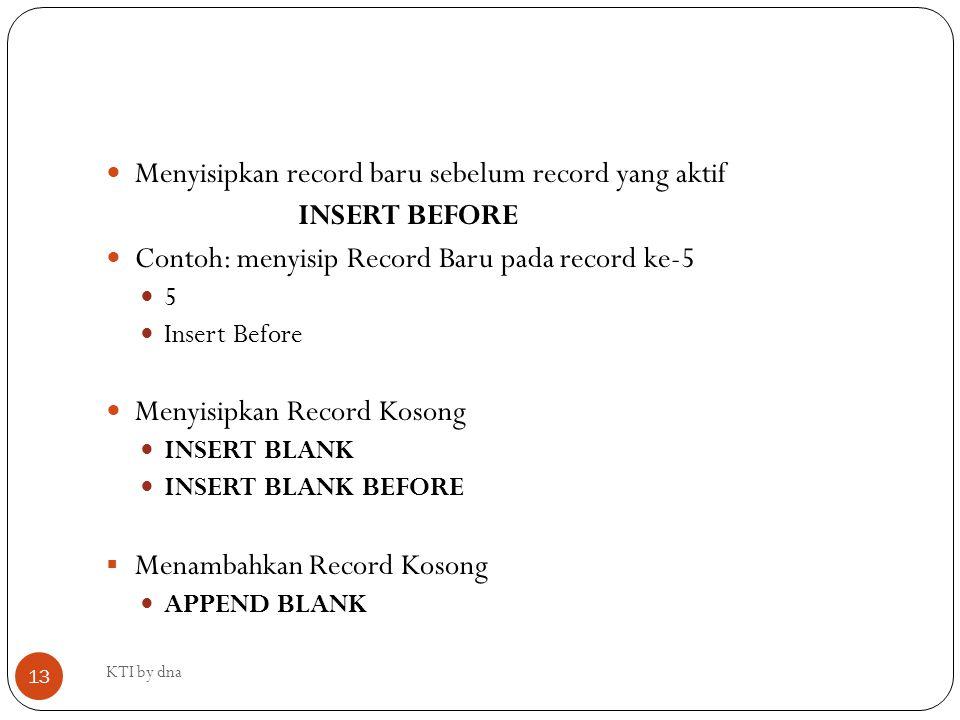 Menyisipkan record baru sebelum record yang aktif INSERT BEFORE