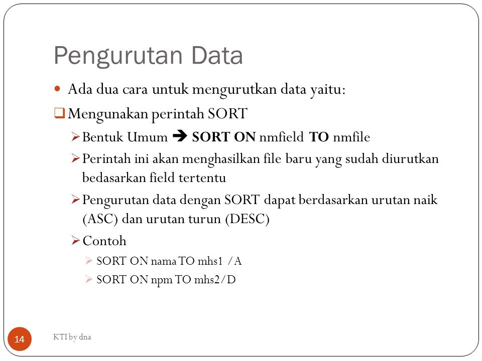 Pengurutan Data Ada dua cara untuk mengurutkan data yaitu: