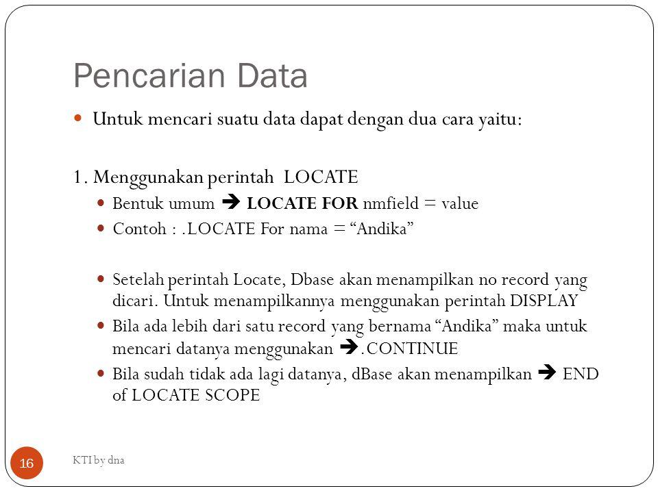Pencarian Data Untuk mencari suatu data dapat dengan dua cara yaitu: