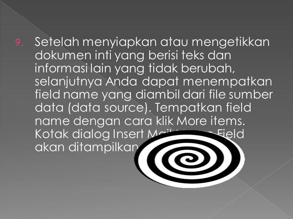 Setelah menyiapkan atau mengetikkan dokumen inti yang berisi teks dan informasi lain yang tidak berubah, selanjutnya Anda dapat menempatkan field name yang diambil dari file sumber data (data source).
