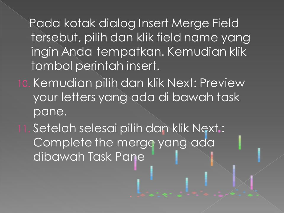 Pada kotak dialog Insert Merge Field tersebut, pilih dan klik field name yang ingin Anda tempatkan. Kemudian klik tombol perintah insert.