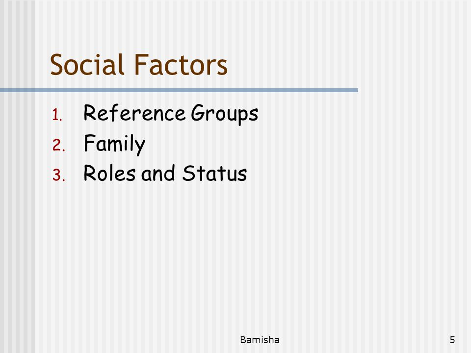 Social Factors Reference Groups Family Roles and Status Bamisha