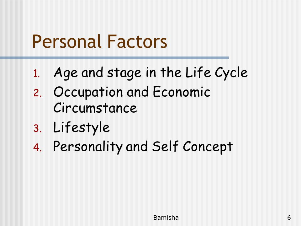 Personal Factors Age and stage in the Life Cycle
