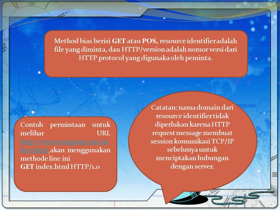 Method bias berisi GET atau POS, resource identifier adalah file yang diminta, dan HTTP/version adalah nomor versi dari HTTP protocol yang digunaka oleh peminta.